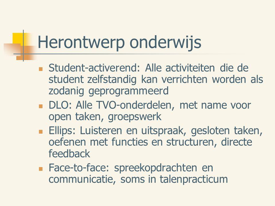 Herontwerp onderwijs Student-activerend: Alle activiteiten die de student zelfstandig kan verrichten worden als zodanig geprogrammeerd DLO: Alle TVO-o