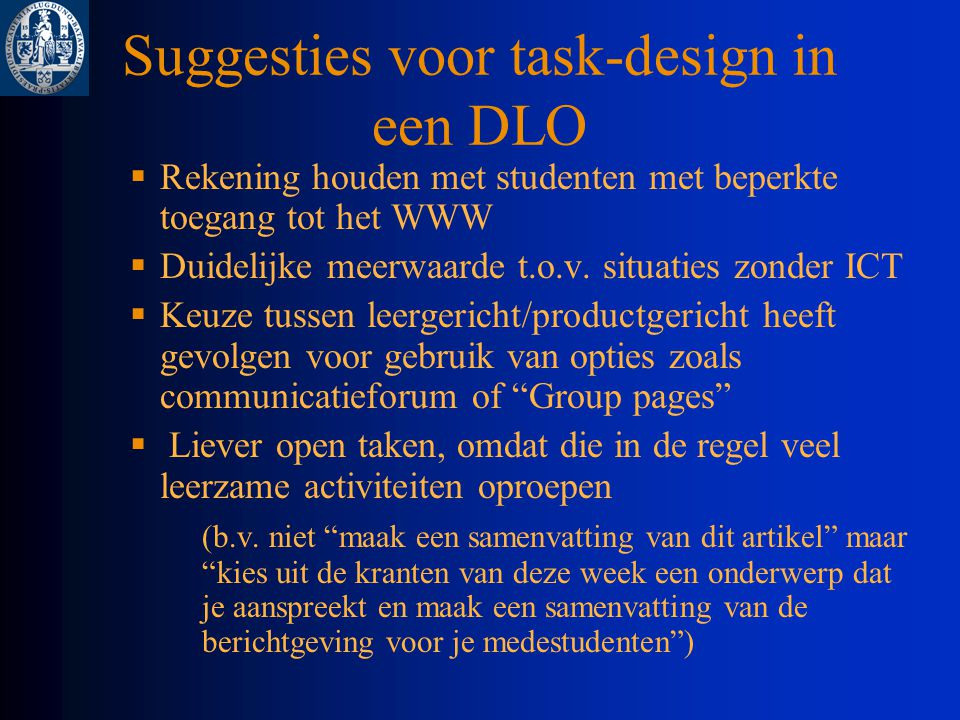 Suggesties voor task-design in een DLO  Rekening houden met studenten met beperkte toegang tot het WWW  Duidelijke meerwaarde t.o.v.