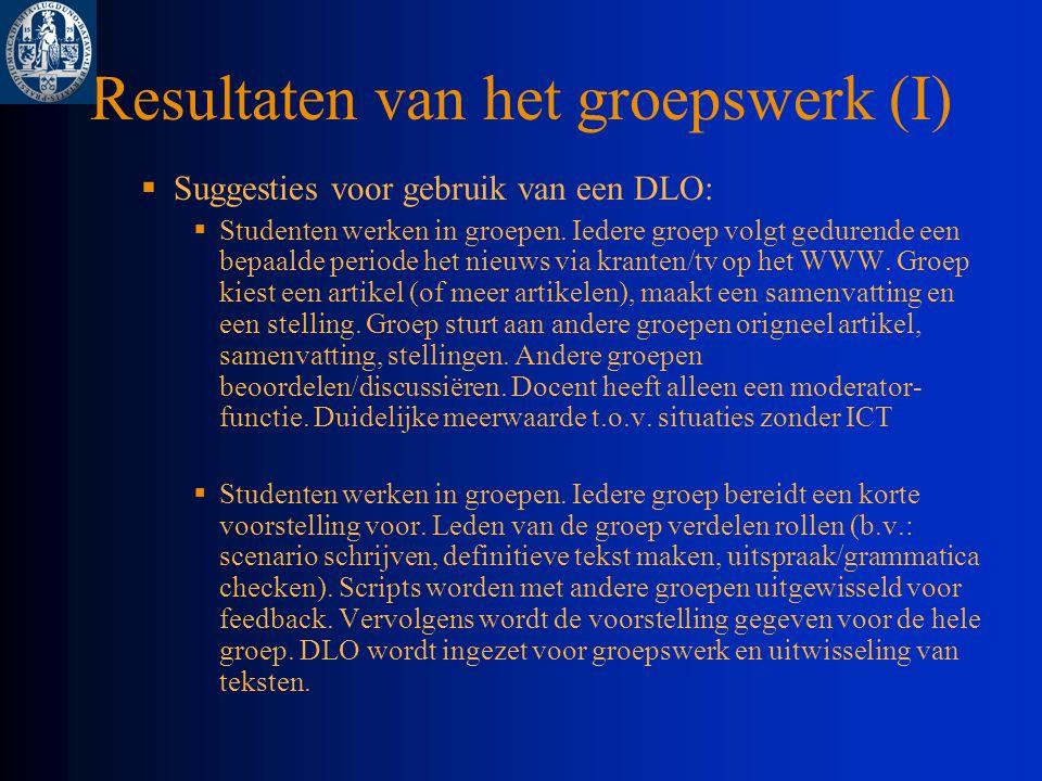 Resultaten van het groepswerk (I)  Suggesties voor gebruik van een DLO:  Studenten werken in groepen.