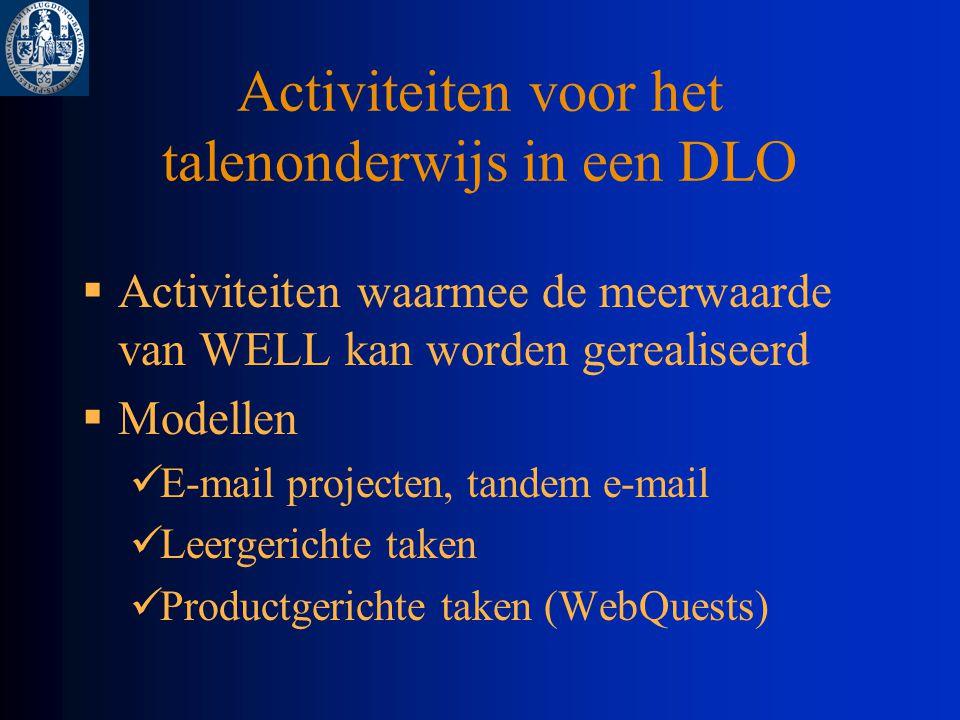 Activiteiten voor het talenonderwijs in een DLO  Activiteiten waarmee de meerwaarde van WELL kan worden gerealiseerd  Modellen E-mail projecten, tandem e-mail Leergerichte taken Productgerichte taken (WebQuests)