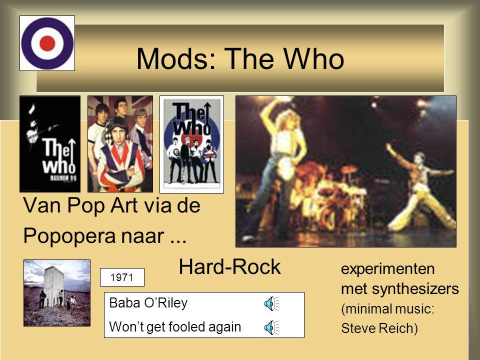 Van Pop Art via de Popopera naar... Hard-Rock experimenten met synthesizers (minimal music: Steve Reich) Mods: The Who Baba O'Riley Won't get fooled a