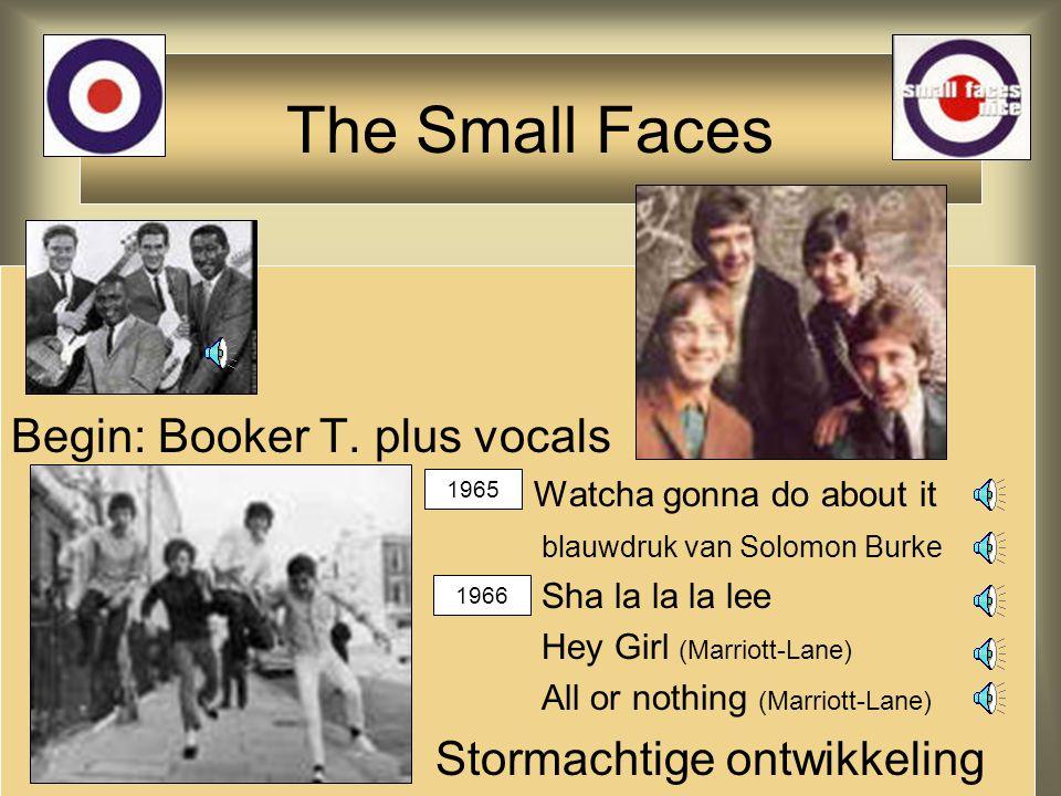 Begin: Booker T. plus vocals 1965: Watcha gonna do about it blauwdruk van Solomon Burke 1966:Sha la la la lee Hey Girl (Marriott-Lane) All or nothing