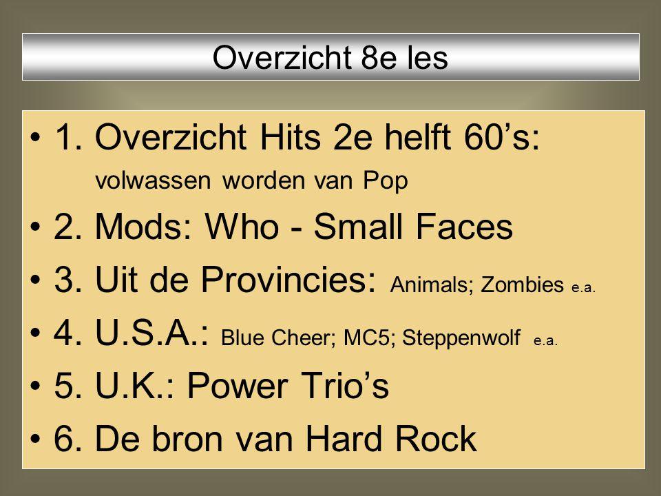 1. Overzicht Hits 2e helft 60's: volwassen worden van Pop 2. Mods: Who - Small Faces 3. Uit de Provincies: Animals; Zombies e.a. 4. U.S.A.: Blue Cheer