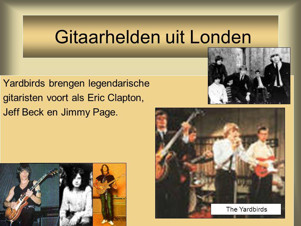 Yardbirds brengen legendarische gitaristen voort als Eric Clapton, Jeff Beck en Jimmy Page. Gitaarhelden uit Londen The Yardbirds
