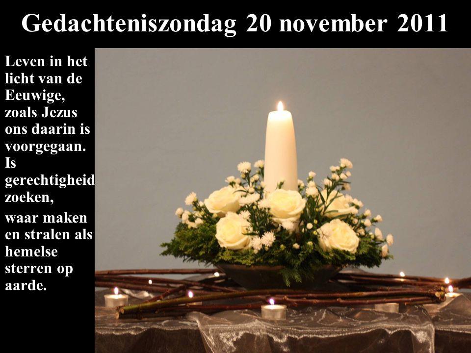 Gedachteniszondag 20 november 2011 Leven in het licht van de Eeuwige, zoals Jezus ons daarin is voorgegaan. Is gerechtigheid zoeken, waar maken en str
