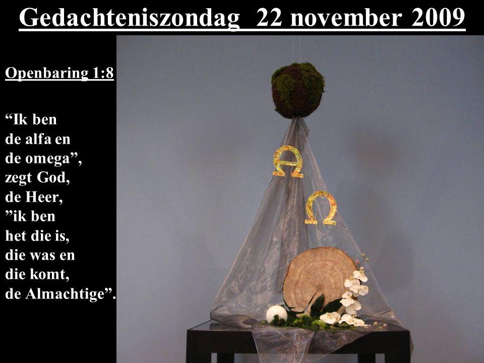 Gedachteniszondag 22 november 2009 Openbaring 1:8 Ik ben de alfa en de omega , zegt God, de Heer, ik ben het die is, die was en die komt, de Almachtige .