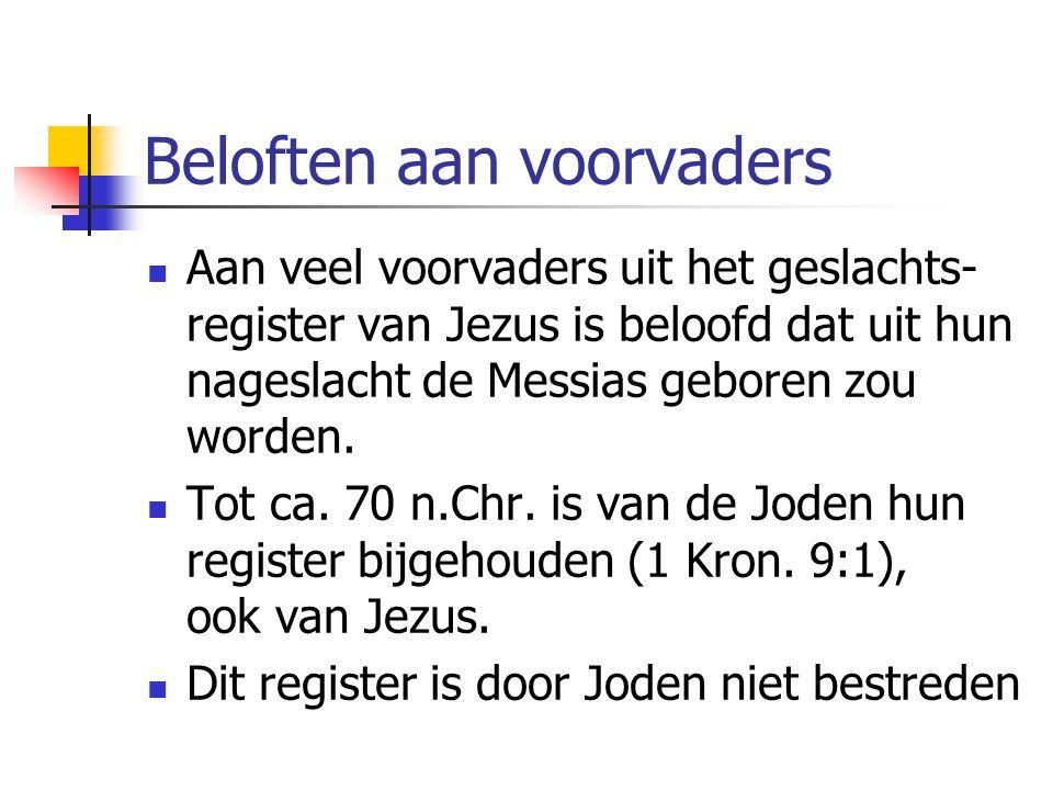 Beloften aan voorvaders Aan veel voorvaders uit het geslachts- register van Jezus is beloofd dat uit hun nageslacht de Messias geboren zou worden.