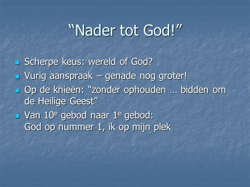 Nader tot God! Scherpe keus: wereld of God. Scherpe keus: wereld of God.