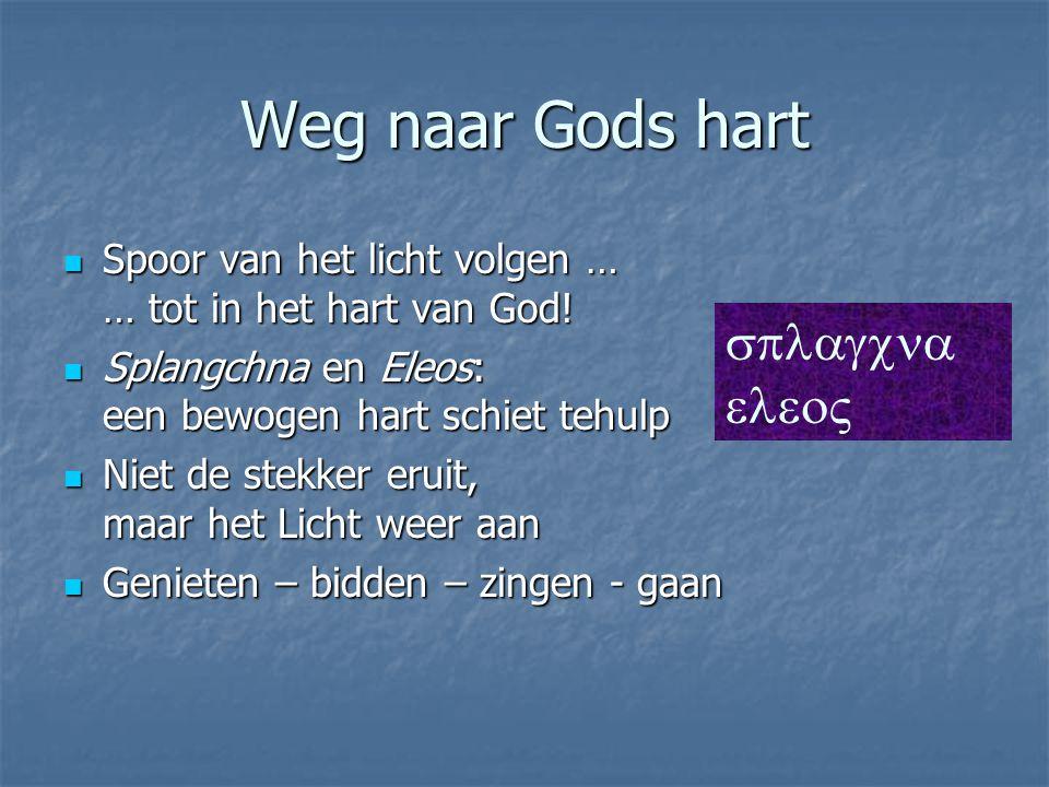 Weg naar Gods hart Spoor van het licht volgen … … tot in het hart van God! Spoor van het licht volgen … … tot in het hart van God! Splangchna en Eleos