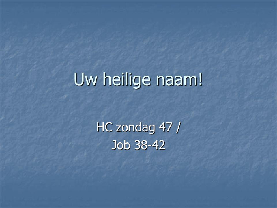 Uw heilige naam! HC zondag 47 / Job 38-42