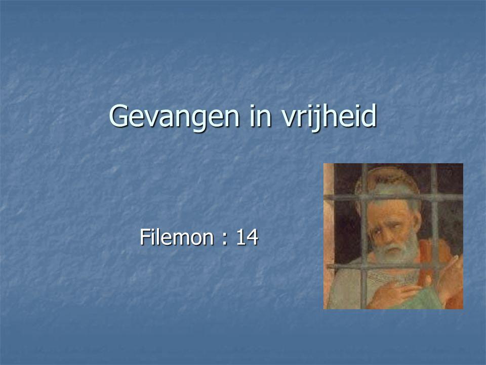 Gevangen in vrijheid Filemon : 14