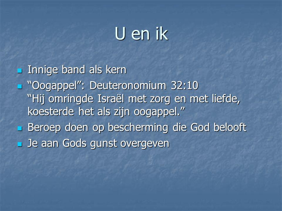 """U en ik Innige band als kern Innige band als kern """"Oogappel"""": Deuteronomium 32:10 """"Hij omringde Israël met zorg en met liefde, koesterde het als zijn"""