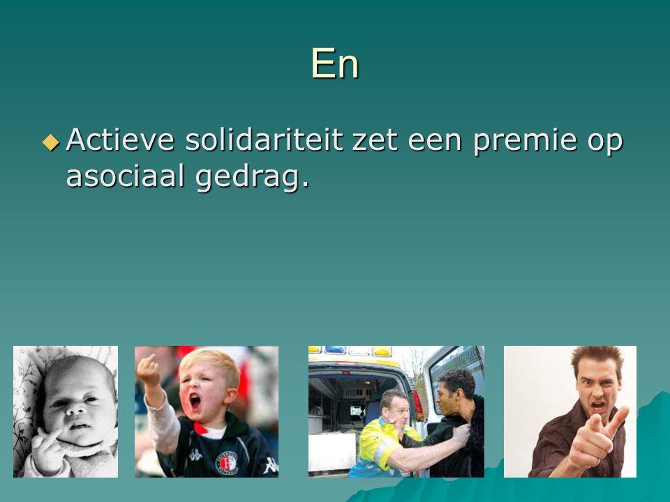En  Actieve solidariteit zet een premie op asociaal gedrag.