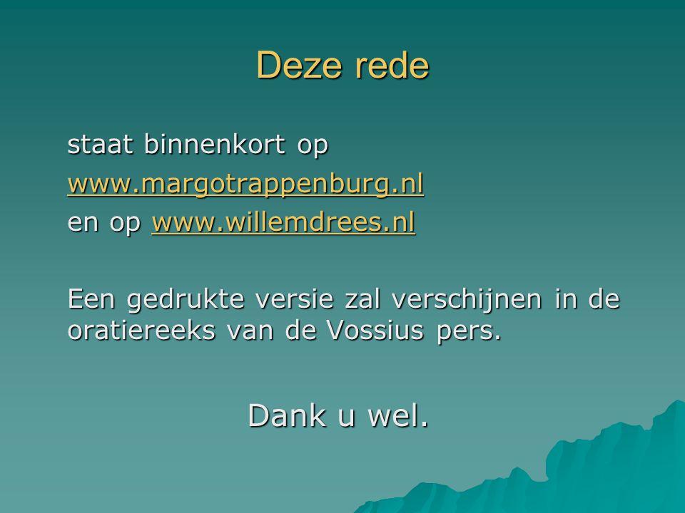 Deze rede staat binnenkort op www.margotrappenburg.nl en op www.willemdrees.nl www.willemdrees.nl Een gedrukte versie zal verschijnen in de oratiereeks van de Vossius pers.