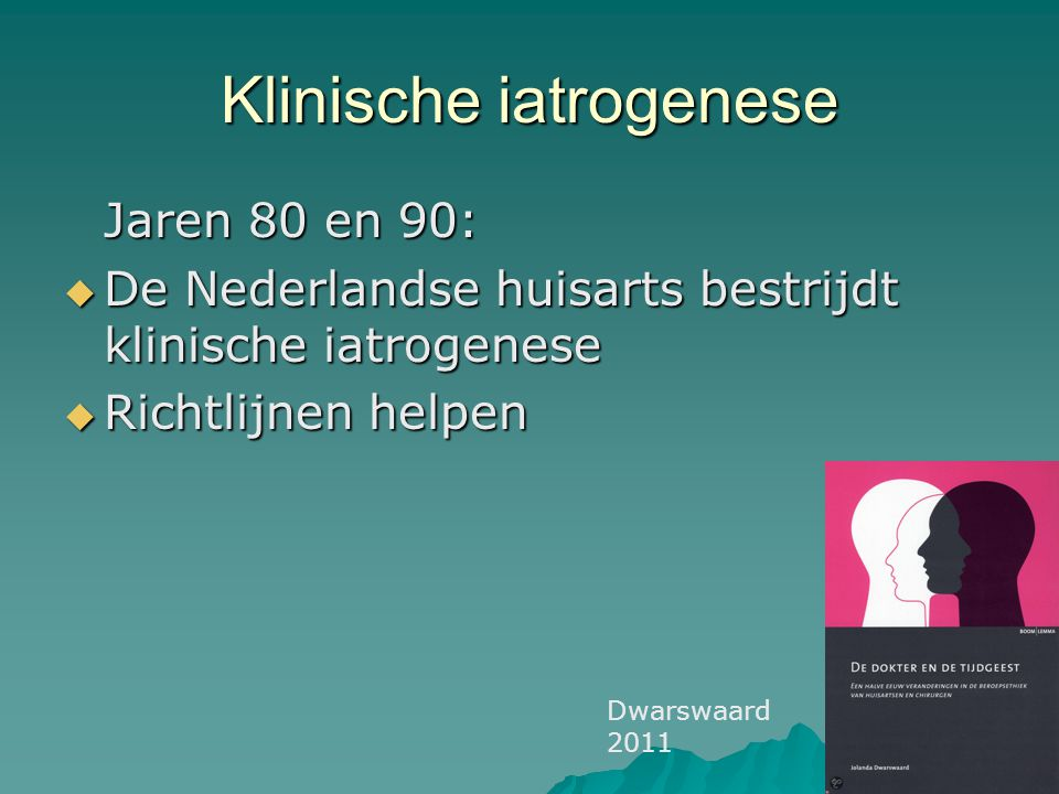 Klinische iatrogenese 21 ste eeuw: Marktwerking:  Mondige consumenten  Concurrentie staat haaks op richtlijnenbeleid  Grenzen van evidence based geneeskunde