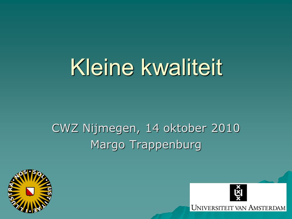 Kleine kwaliteit CWZ Nijmegen, 14 oktober 2010 Margo Trappenburg