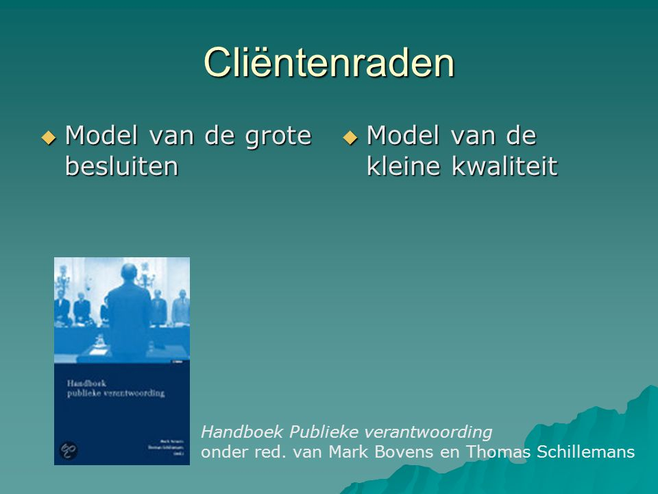 Cliëntenraden  Model van de grote besluiten  Model van de kleine kwaliteit Handboek Publieke verantwoording onder red.