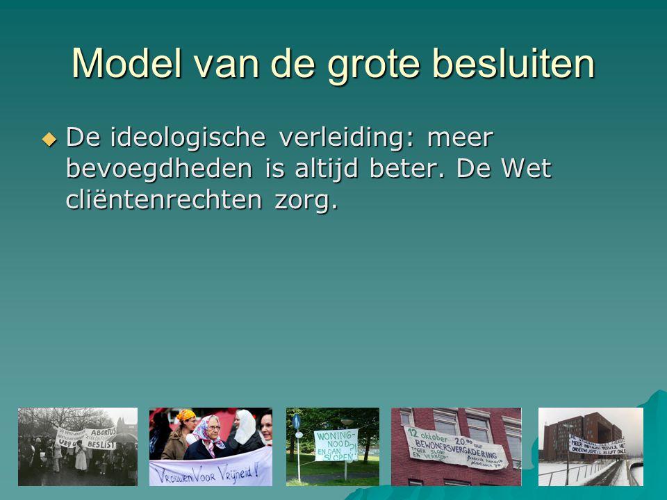 Model van de grote besluiten  De ideologische verleiding: meer bevoegdheden is altijd beter.