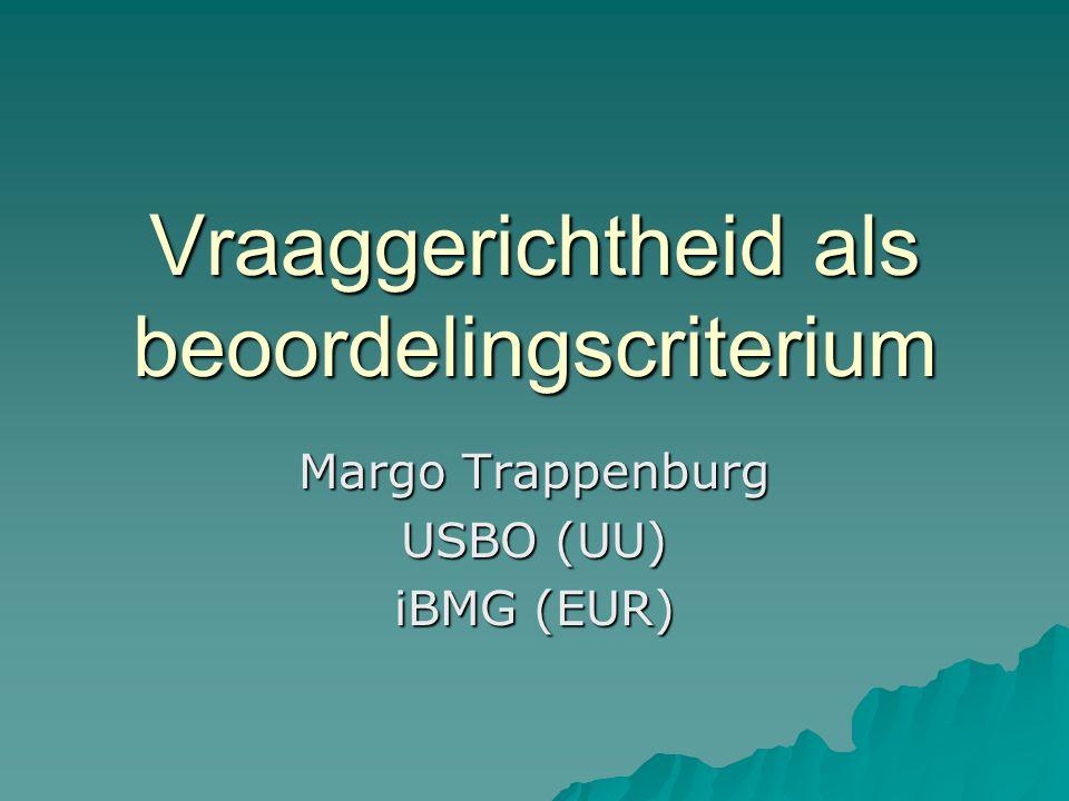 Vraaggerichtheid als beoordelingscriterium Margo Trappenburg USBO (UU) iBMG (EUR)