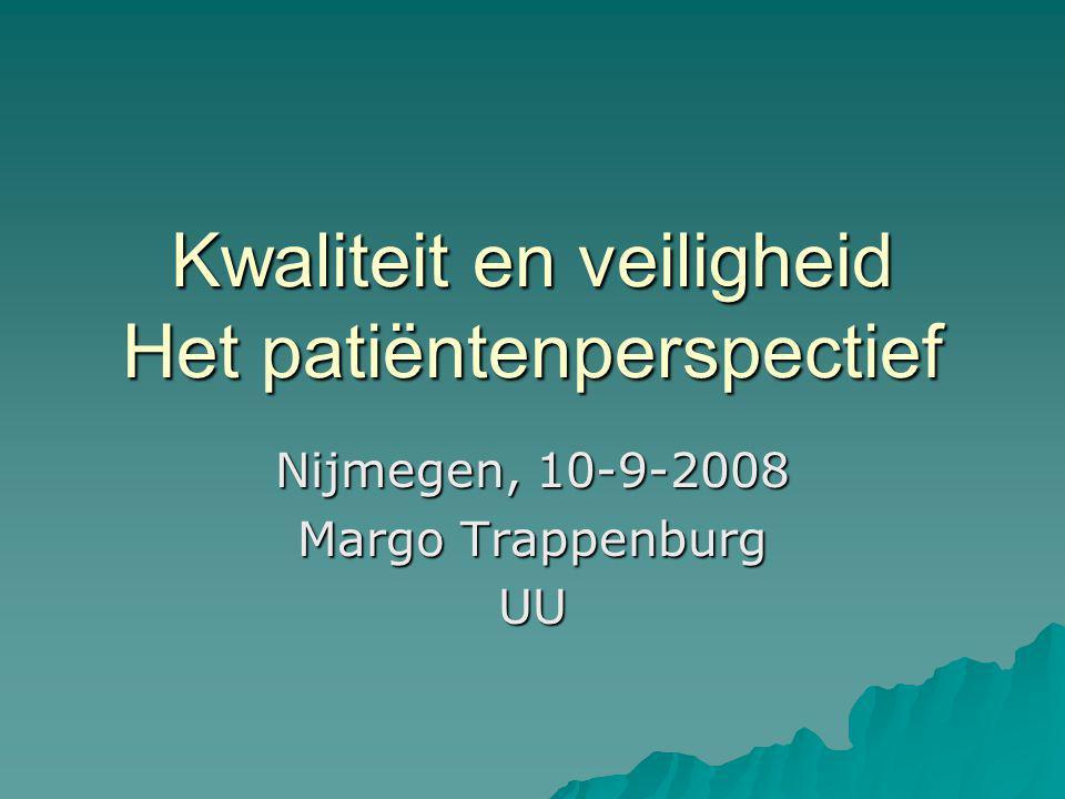 Kwaliteit en veiligheid Het patiëntenperspectief Nijmegen, 10-9-2008 Margo Trappenburg UU