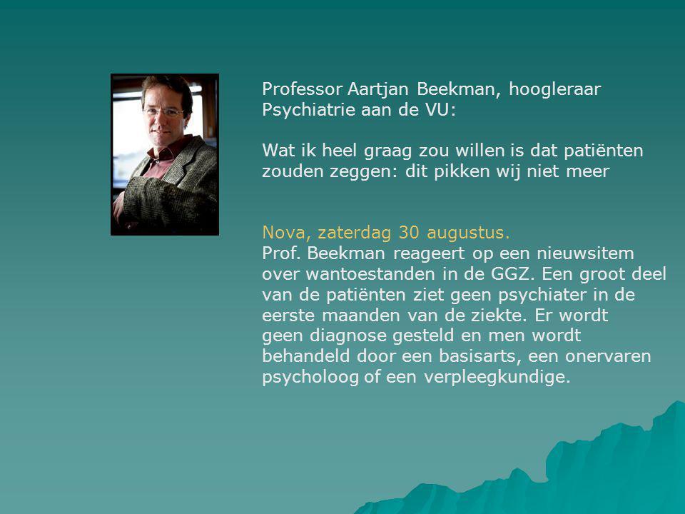 Professor Aartjan Beekman, hoogleraar Psychiatrie aan de VU: Wat ik heel graag zou willen is dat patiënten zouden zeggen: dit pikken wij niet meer Nova, zaterdag 30 augustus.