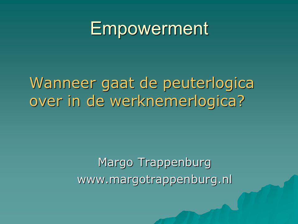 Empowerment Wanneer gaat de peuterlogica over in de werknemerlogica.