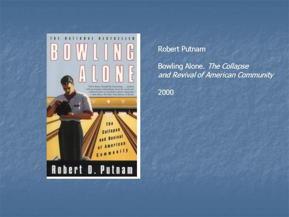 Robert Putnam Bowling Alone. The Collapse and Revival of American Community 2000