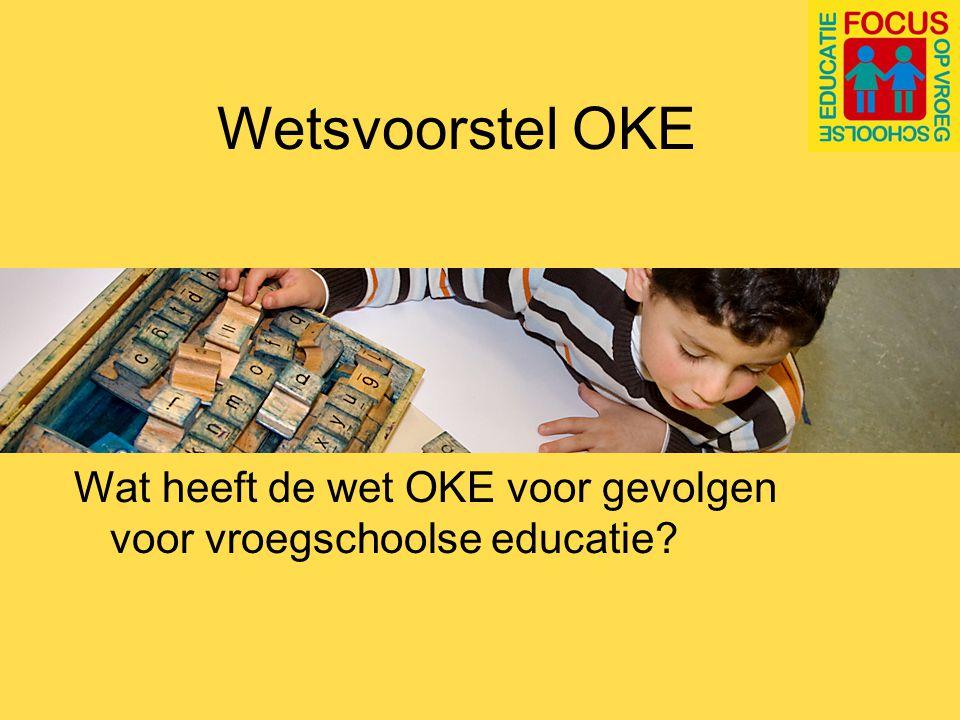 Wetsvoorstel OKE - Geen kwaliteitseisen voor vroegschoolse educatie - Inspectie van het Onderwijs: achterblijvende tussenresultaten + geen kwalitatief goed programma > kunnen aantonen waarom voor dat specifieke programma gekozen is