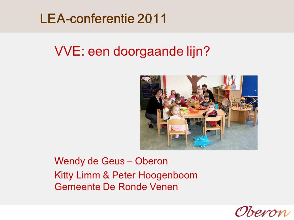 LEA-conferentie 2011 VVE: een doorgaande lijn? Wendy de Geus – Oberon Kitty Limm & Peter Hoogenboom Gemeente De Ronde Venen