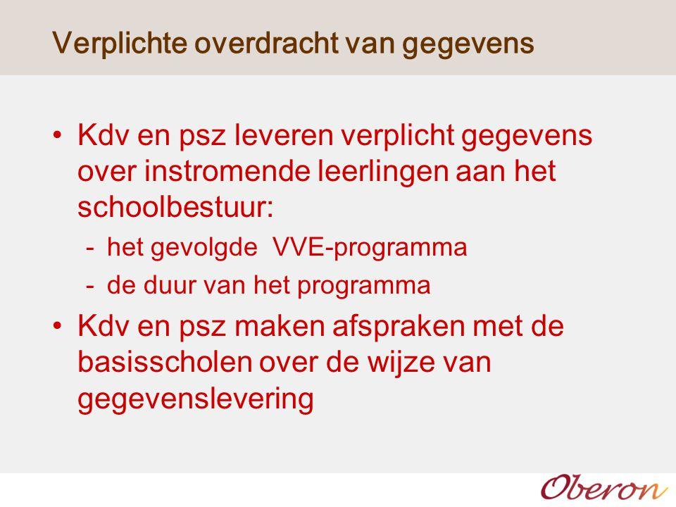 Verplichte overdracht van gegevens Kdv en psz leveren verplicht gegevens over instromende leerlingen aan het schoolbestuur: -het gevolgde VVE-programm