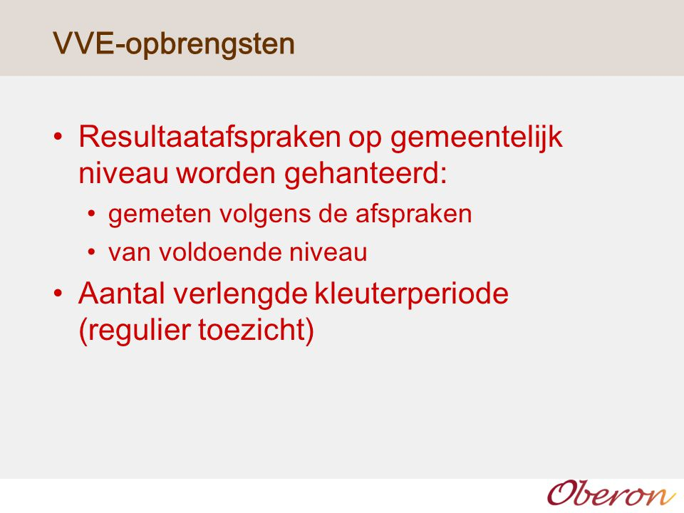 VVE-opbrengsten Resultaatafspraken op gemeentelijk niveau worden gehanteerd: gemeten volgens de afspraken van voldoende niveau Aantal verlengde kleute