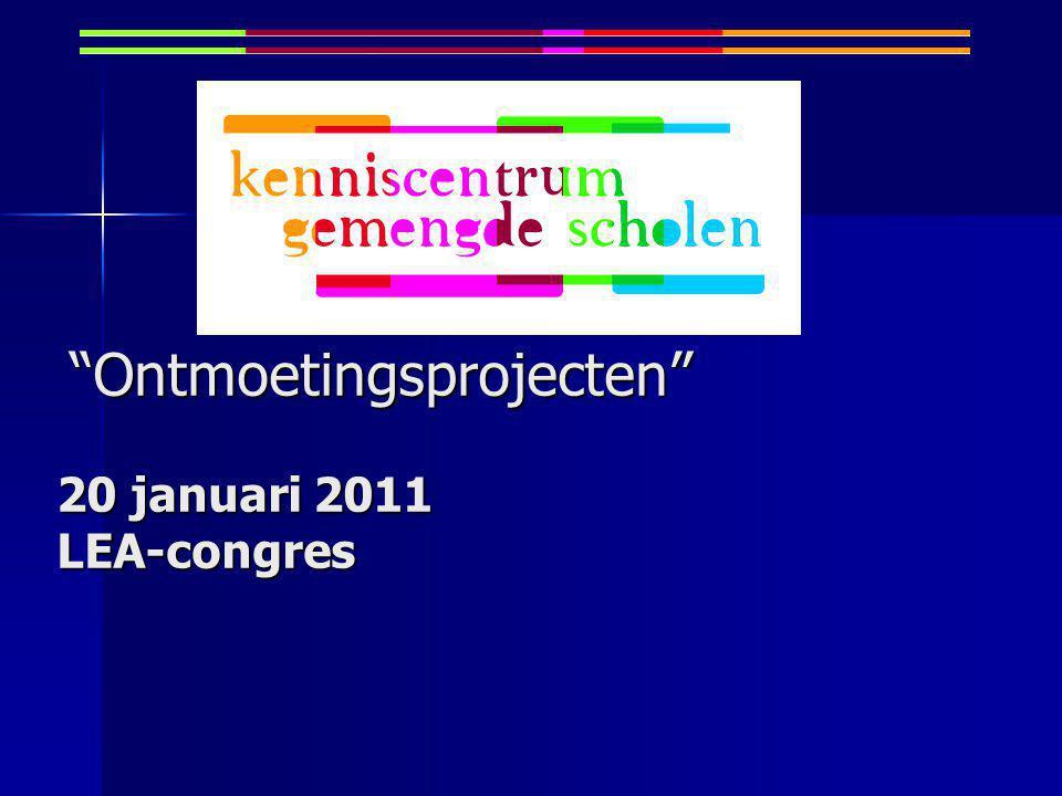 Ontmoetingsprojecten 20 januari 2011 LEA-congres Ontmoetingsprojecten 20 januari 2011 LEA-congres