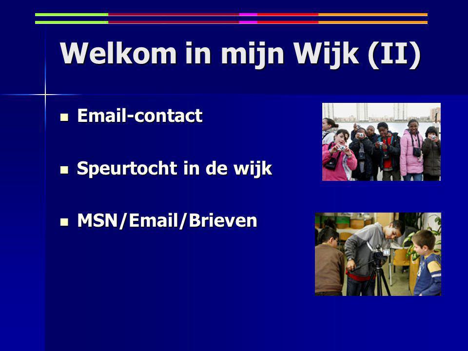 Welkom in mijn Wijk (II) Email-contact Email-contact Speurtocht in de wijk Speurtocht in de wijk MSN/Email/Brieven MSN/Email/Brieven