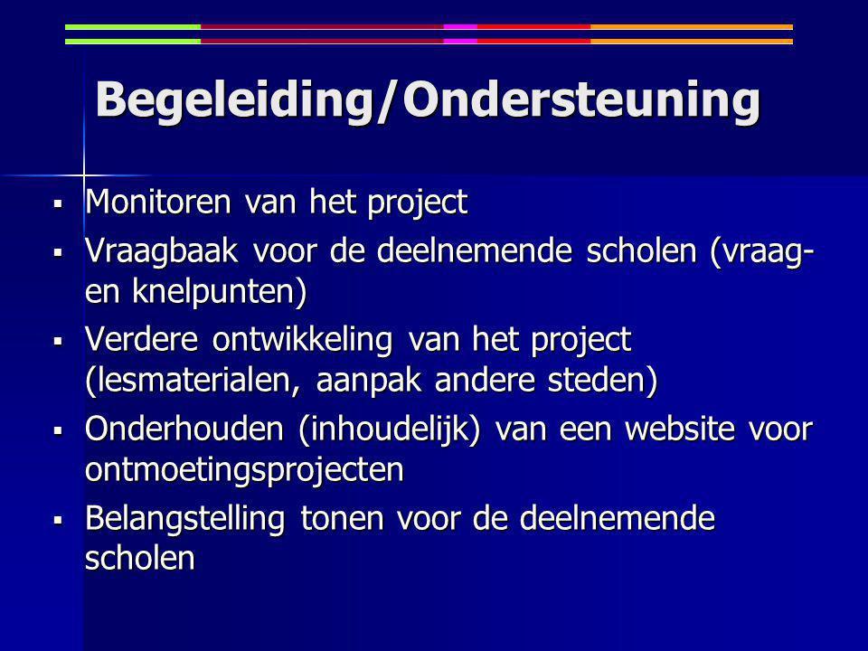 Begeleiding/Ondersteuning  Monitoren van het project  Vraagbaak voor de deelnemende scholen (vraag- en knelpunten)  Verdere ontwikkeling van het project (lesmaterialen, aanpak andere steden)  Onderhouden (inhoudelijk) van een website voor ontmoetingsprojecten  Belangstelling tonen voor de deelnemende scholen