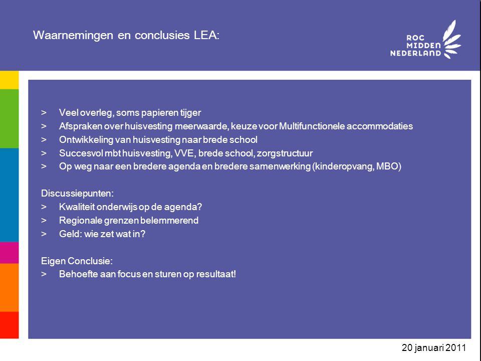 20 januari 2011 Waarnemingen en conclusies LEA: >Veel overleg, soms papieren tijger >Afspraken over huisvesting meerwaarde, keuze voor Multifunctionel