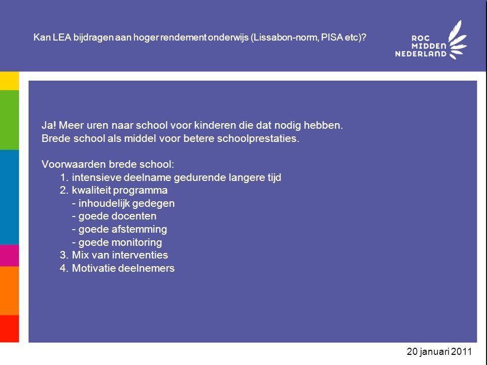 20 januari 2011 Kan LEA bijdragen aan hoger rendement onderwijs (Lissabon-norm, PISA etc)? Ja! Meer uren naar school voor kinderen die dat nodig hebbe