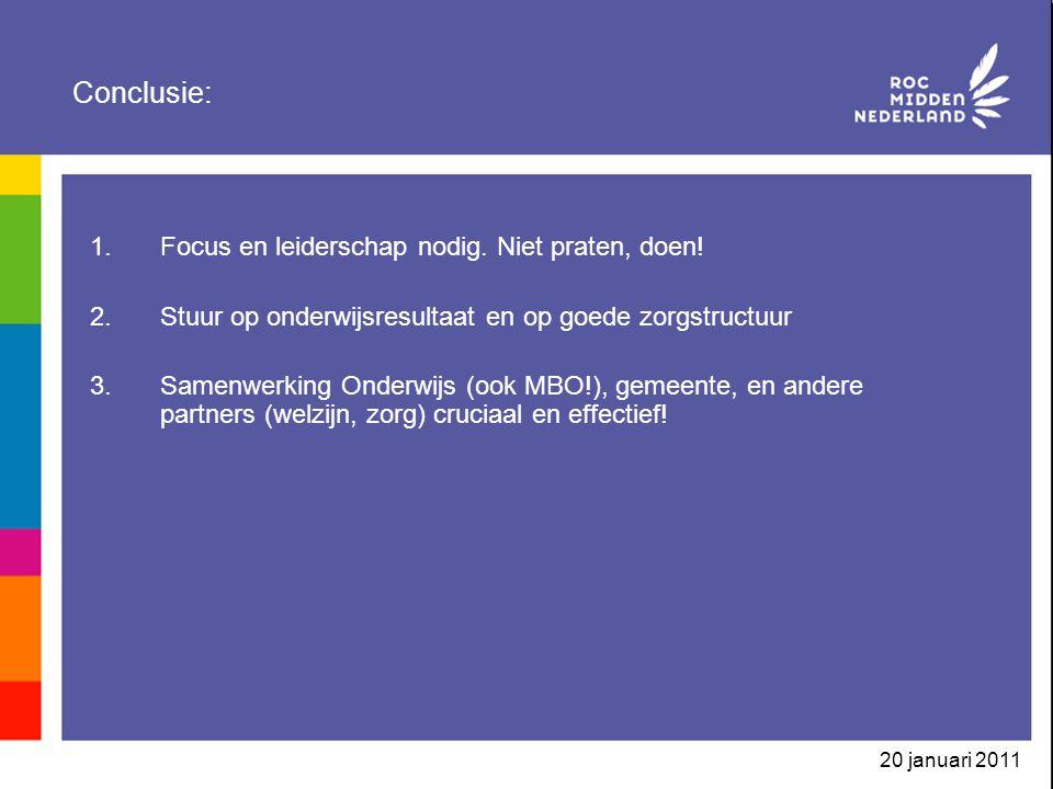20 januari 2011 Conclusie: 1.Focus en leiderschap nodig. Niet praten, doen! 2.Stuur op onderwijsresultaat en op goede zorgstructuur 3.Samenwerking Ond