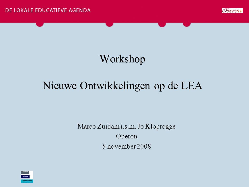 Workshop Nieuwe Ontwikkelingen op de LEA Marco Zuidam i.s.m. Jo Kloprogge Oberon 5 november 2008