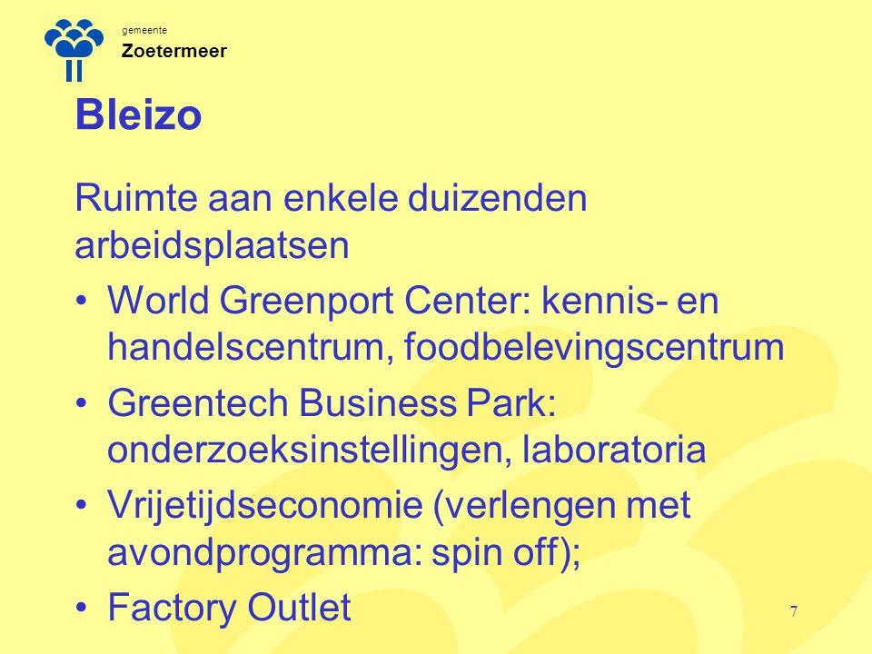 gemeente Zoetermeer Bleizo Ruimte aan enkele duizenden arbeidsplaatsen World Greenport Center: kennis- en handelscentrum, foodbelevingscentrum Greente