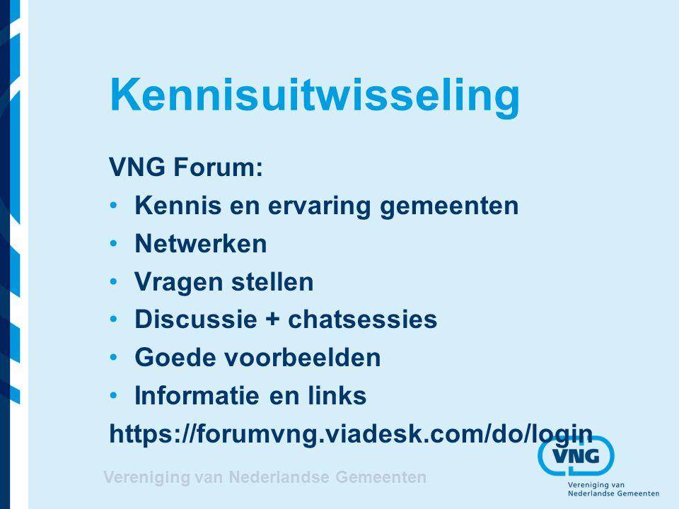 Kennisuitwisseling VNG Forum: Kennis en ervaring gemeenten Netwerken Vragen stellen Discussie + chatsessies Goede voorbeelden Informatie en links http