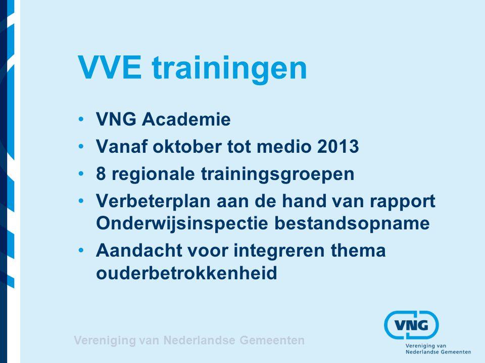 VVE trainingen VNG Academie Vanaf oktober tot medio 2013 8 regionale trainingsgroepen Verbeterplan aan de hand van rapport Onderwijsinspectie bestands