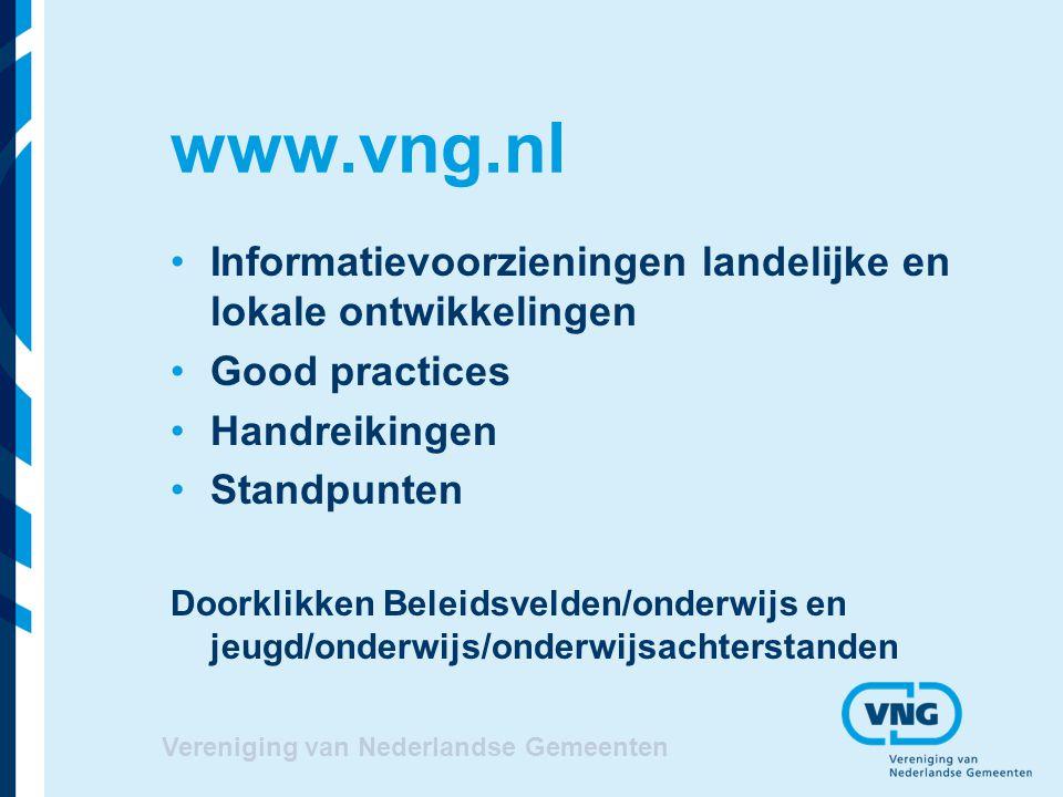 www.vng.nl Informatievoorzieningen landelijke en lokale ontwikkelingen Good practices Handreikingen Standpunten Doorklikken Beleidsvelden/onderwijs en