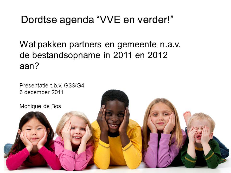 """Dordtse agenda """"VVE en verder!"""" Wat pakken partners en gemeente n.a.v. de bestandsopname in 2011 en 2012 aan? Presentatie t.b.v. G33/G4 6 december 201"""