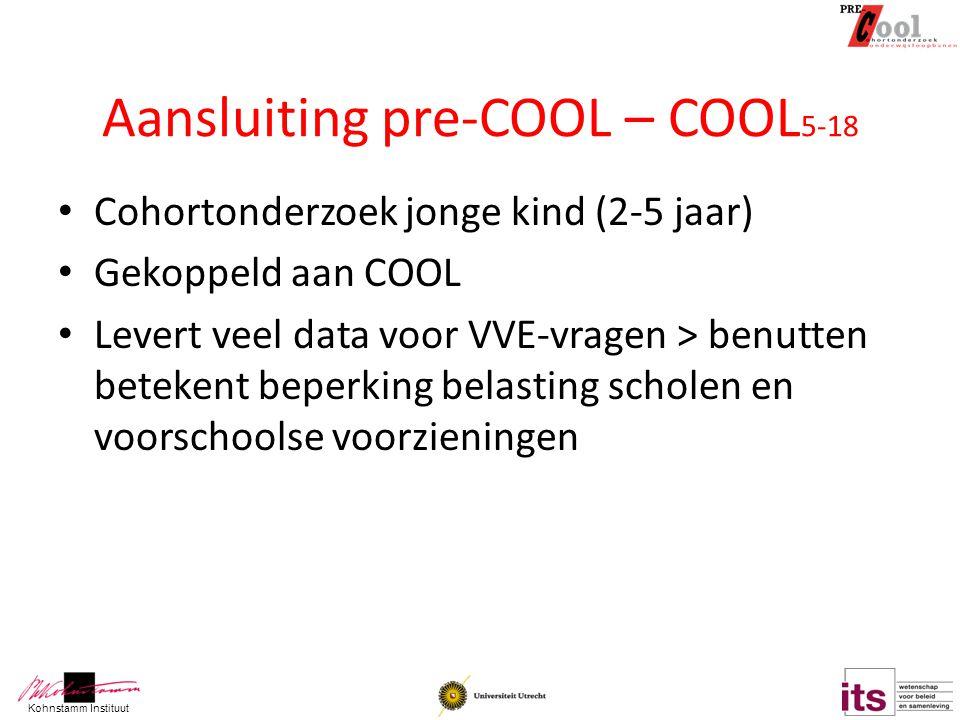 Kohnstamm Instituut Aansluiting pre-COOL – COOL 5-18 Cohortonderzoek jonge kind (2-5 jaar) Gekoppeld aan COOL Levert veel data voor VVE-vragen > benut