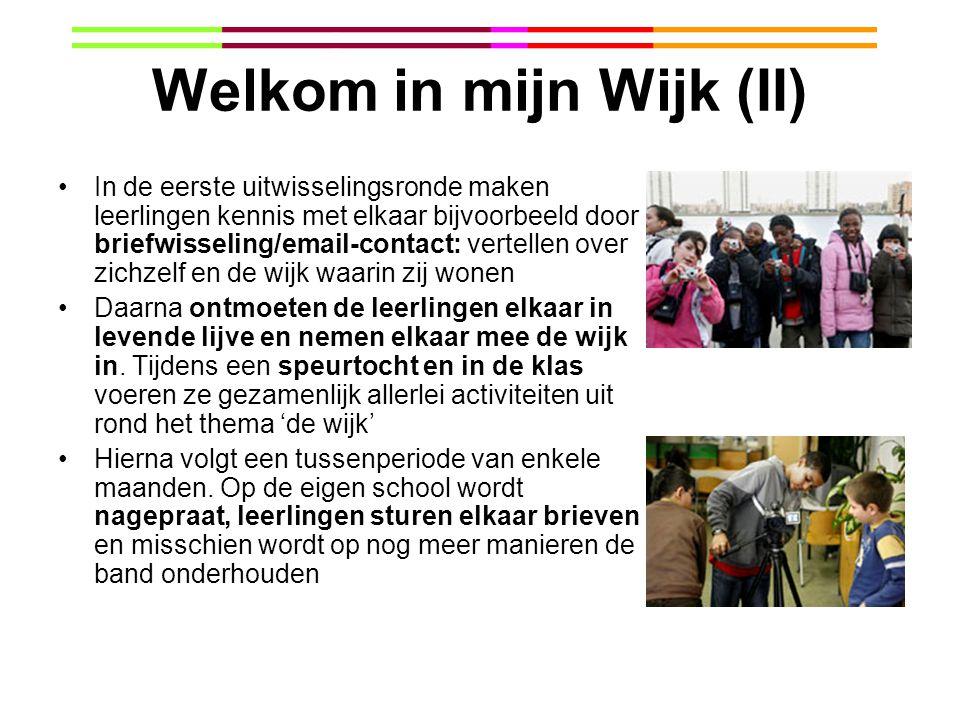 Welkom in mijn Wijk (II) In de eerste uitwisselingsronde maken leerlingen kennis met elkaar bijvoorbeeld door briefwisseling/email-contact: vertellen