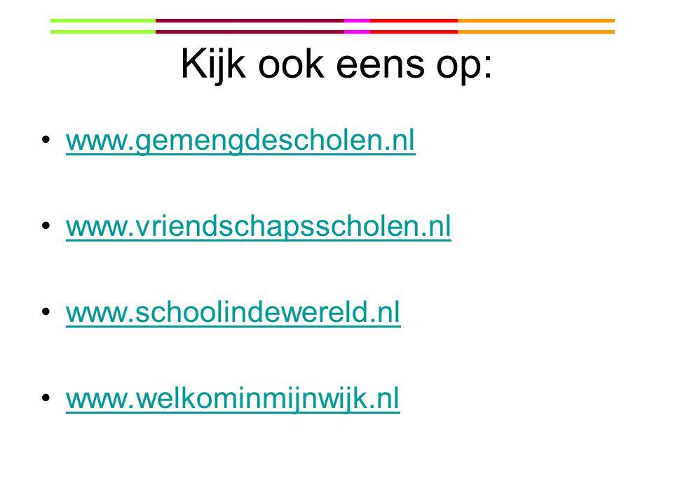 Kijk ook eens op: www.gemengdescholen.nl www.vriendschapsscholen.nl www.schoolindewereld.nl www.welkominmijnwijk.nl