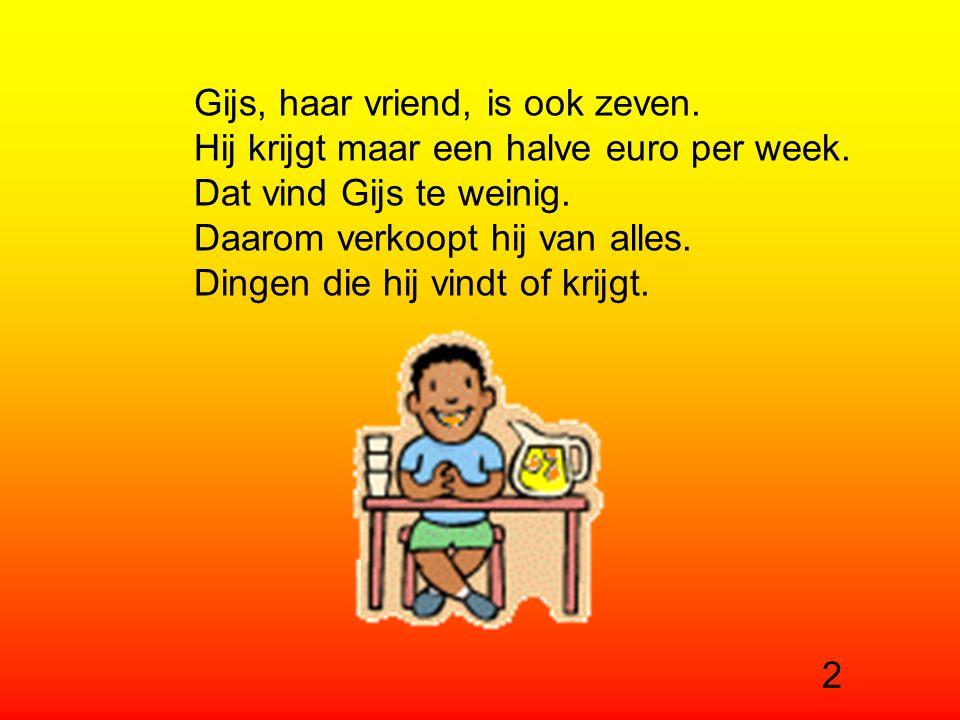 Gijs, haar vriend, is ook zeven.Hij krijgt maar een halve euro per week.