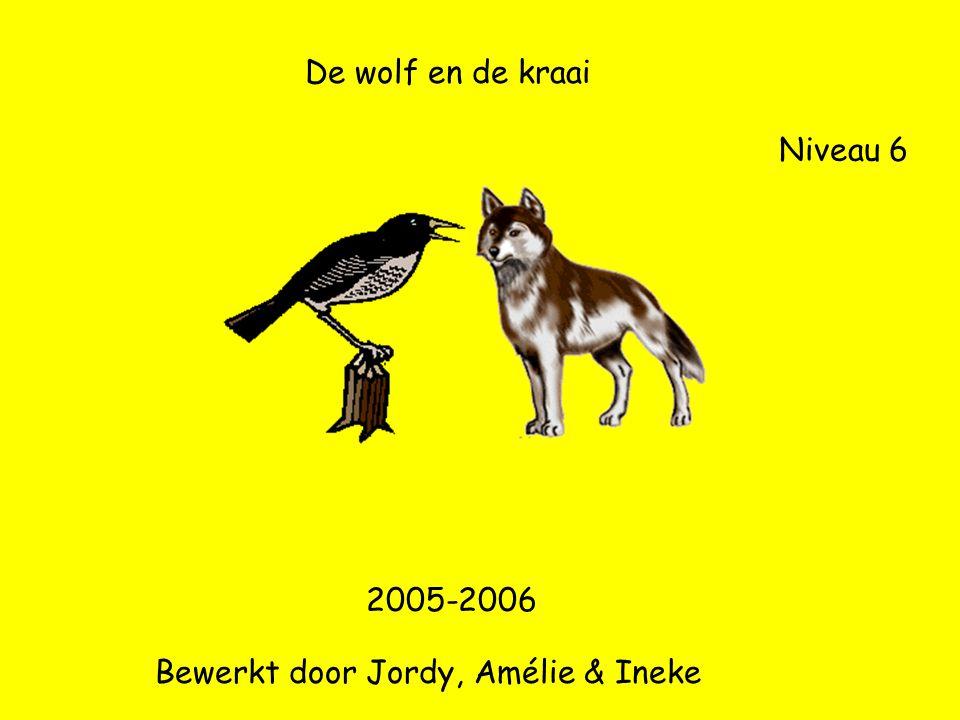 De wolf en de kraai Niveau 6 Bewerkt door Jordy, Amélie & Ineke 2005-2006