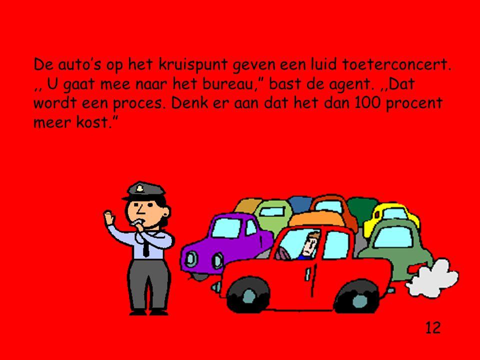 De auto's op het kruispunt geven een luid toeterconcert.,, U gaat mee naar het bureau, bast de agent.,,Dat wordt een proces.