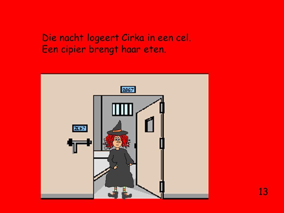 Die nacht logeert Cirka in een cel. Een cipier brengt haar eten. 13